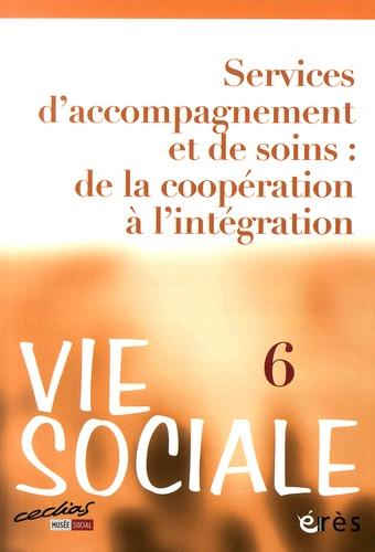 Marcel Jaeger et Hélène Trouvé - Vie Sociale N° 6, Juin 2014 : Services d'accompagnement et de soins : de la coopération à l'intégration.
