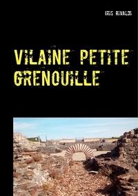 Iris Rivaldi - Vilaine petite grenouille - Une nouvelle aventure du commissaire Paul Berger.