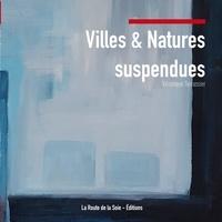Véronique Terrassier - Villes et natures suspendues.