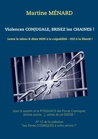 Martine Ménard - Violences conjugale, brisez les chaînes !.