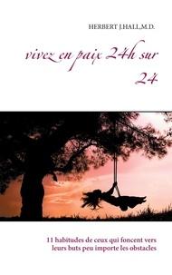 Herbert J Hall - Vivez en paix 24h sur 24 - 11 habitudes de ceux qui foncent vers leurs buts peu importe les obstacles.