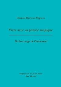 Chantal Hurteau Mignon - Vivre avec sa pensée magique - Du bon usage de l'irrationnel.