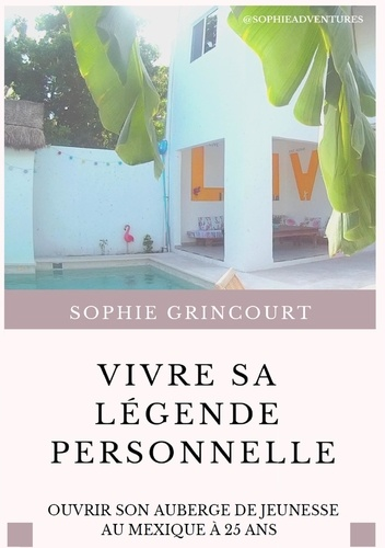 Sophie Grincourt - Vivre sa légende personnelle - Ouvrir son auberge de jeunesse au Mexique à 25 ans.