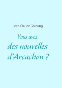 Jean-Claude Garnung - Vous avez des nouvelles d'Arcachon ?.