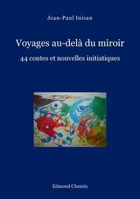 Jean-Paul Inisan - Voyages au-delà du miroir - 44 contes et nouvelles initiatiques.