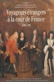 Jean Boutier et Bernd Klessmann - Voyageurs européens à la cour de France - 1589-1789 : regards croisés.
