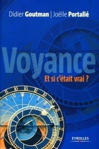 Didier Goutman et Joëlle Portalié - Voyance, et si c'était vrai ? - Pour une approche raisonnée de la voyance....