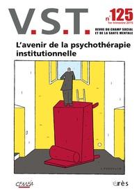 Jean-Pierre Martin et Daniel Terral - VST N° 125, 1er trimestr : L'avenir de la psychothérapie institutionnelle.