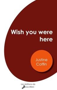 Justine Coffin - Wish you were here.