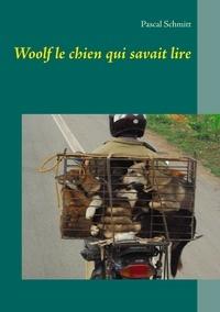 Pascal Schmitt - Woolf le chien qui savait lire.