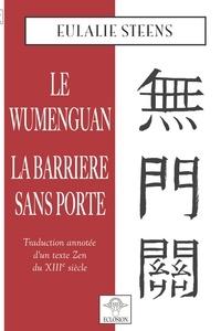 Eulalie Steens - Wumenguan - La barrière sans porte - Traduction annotée d'un texte Zen du XIIIe siècle.