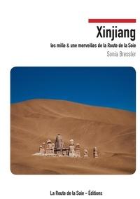 Sonia Bressler - Xinjiang - Les mille et une merveilles de la Route de la Soie.