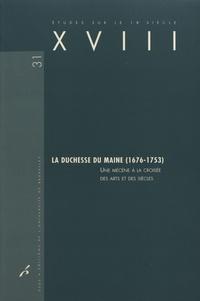 Catherine Cessac et Manuel Couvreur - XVIII N° 31/2003 : La duchesse du Maine (1676-1753) - Une mécène à la croisée des arts et des siècles.