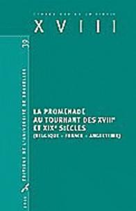 Christophe Loir et Laurent Turcot - XVIII N° 39, 2011 : La promenade au tournant des XVIIIe et XIXe siècles - Belgique, France, Angleterre.
