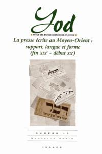 Jules Danan et Marie-Claire Djaballah Boulahbel - Yod N° 17 : La presse écrite au Moyen-Orient : support, langue et forme (fin XIXe - début XXe).