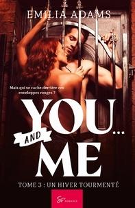 Emilia Adams - You… and me Tome 3 : Un hiver tourmenté.