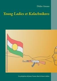 Didier Amans - Young ladies et kalachnikovs - Les péripéties de l'ex-sergente Jenny Canuto dans le désert irakien.