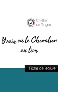 De troyes Chretien - Yvain ou le Chevalier au lion de Chrétien de Troyes (fiche de lecture et analyse complète de l'oeuvre).