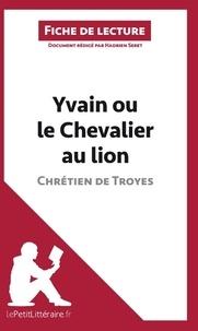 Hadrien Seret - Yvain ou le chevalier au lion de Chrétien de Troyes - Fiche de lecture.