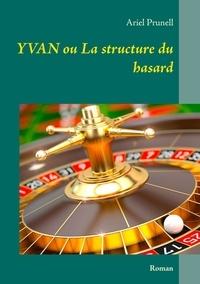 Ariel Prunell - Yvan ou la structure du hasard.