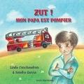 Linda Conchaudron Ahouzi - Zut ! Mon papa est pompier.