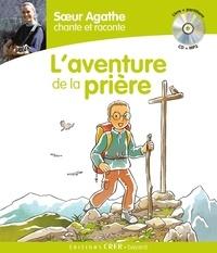 Soeur Agathe - Soeur Agathe chante et raconte l'aventure de la prière. 1 CD audio