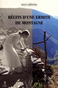 Soeur Catherine - Récits d'une d'ermite de montagne.