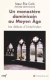 Soeur Elie Cails - Un monastère dominicain au Moyen Age - Les débuts d'Unterlinden.