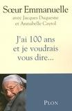 Soeur Emmanuelle - J'ai 100 ans et je voudrais vous dire....