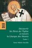 Soeur Marie-Ancilla - Découvrir les Pères de l'Eglise à travers la Liturgie des Heures - Tome 1, Les Pères avant Nicée.