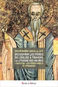 Soeur Marie-Ancilla - Découvrir les Pères de l'Eglise à travers la liturgie des heures - Tome 3, L'Age d'or : Les Pères grecs et syriaques.