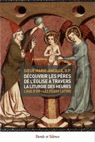 Soeur Marie-Ancilla - Découvrir les pères de l'église à travers la liturgie des heures - Tome 2, L'Age d'or : Les Pères latins.