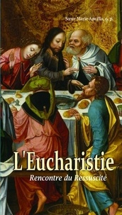 Soeur Marie-Ancilla - L'Eucharistie - Rencontre du ressuscité.