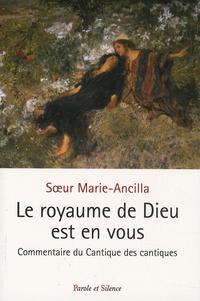 Soeur Marie-Ancilla - Le royaume de Dieu est en vous ! - Une lecture symbolique du Cantique des Cantiques.