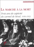 Soeur Marie-Madeleine - La marche à la mort - Trois ans de captivité du carmel de Séoul, 1950-1953.