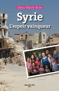 Soeur Marie-Rose - Syrie, l'espoir vainqueur.