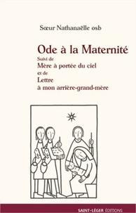 Histoiresdenlire.be Ode à la maternité - Suivi de Mère à portée du ciel et de Lettre à mon arrière-grand-mère Image