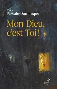Soeur Pascale-Dominique - Mon Dieu, c'est Toi !.