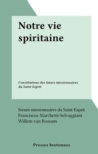 Sœurs missionnaires du Saint-E et Franciscus Marchetti-Selvaggiani - Notre vie spiritaine - Constitutions des Sœurs missionnaires du Saint-Esprit.