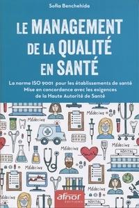 Le management de la qualité en santé- La norme ISO 9001 pour les établissements de santé. Mise en concordance avec les exigences de la Haute Autorité de Santé - Sofia Benchehida |