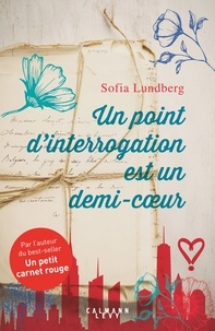 Sofia Lundberg - Un point d'interrogation est un demi-coeur.