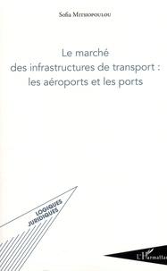 Sofia Mitsiopoulou - Le marché des infrastructures de transport : les aéroports et les ports.