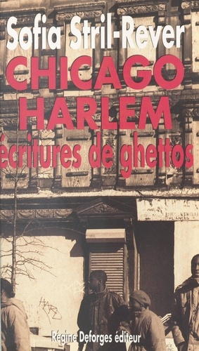 Sofia Stril-Rever - Chicago-Harlem : écritures de ghettos.