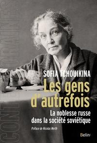 Sofia Tchouikina - Les gens d'autrefois - La noblesse russe dans la société soviétique.