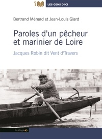 Bertrand Ménard - Paroles d'un pêcheur et marinier de Loire - Jacques Robin dit Vent d'travers. 1 CD audio MP3