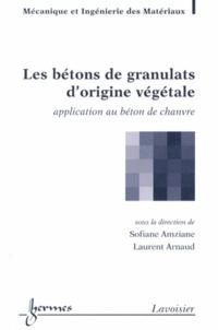 Sofiane Amziane et Laurent Arnaud - Les bétons de granulats d'origine végétale - Application au béton de chanvre.