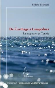 Sofiane Bouhdiba - De Carthage à Lampedusa - La migration en Tunisie.