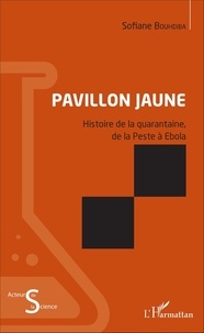 Sofiane Bouhdiba - Pavillon jaune - Histoire de la quarantaine, de la peste à Ebola.