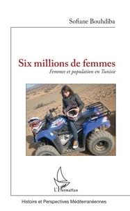 Sofiane Bouhdiba - Six millions de femmes - Femmes et population en Tunisie.