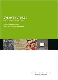 Sofiane Lagouhati - Bye bye Future ! - L'art de voyager dans le temps.